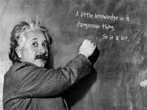 Little Knowledge is a dangerous thing ~ Inspirational Quote