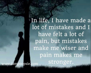 ... Pain, But Mistakes Make Me Wisher And Pain Makes Me Stronger - Mistake