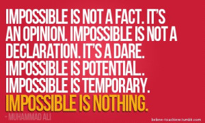 Motivational Quote Impossible Is Not A Fact It's An Opinion Impossible ...