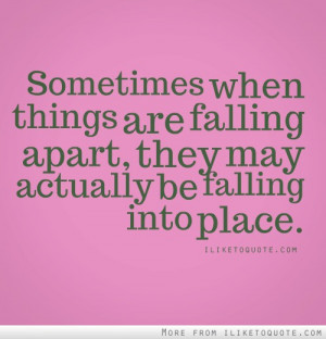 ... things are falling apart, they may actually be falling into place