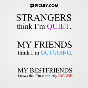 Strangers think I'm quiet, my friends think I'm outgoing, my best ...