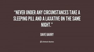 Never under any circumstances take a sleeping pill and a laxative on ...