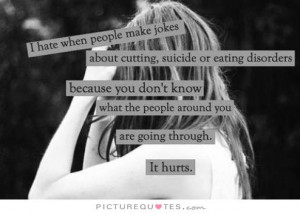 Hurt Quotes Suicide Quotes Cutting Quotes Eating Disorder Quotes