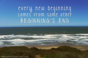every new beginning comes from | Every new beginning comes from some ...