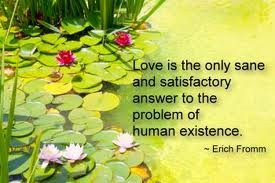 erich fromm quote - love is the only sane and satisfactory answer to ...