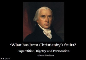Superstition, bigotry and persucation.--President James Madison