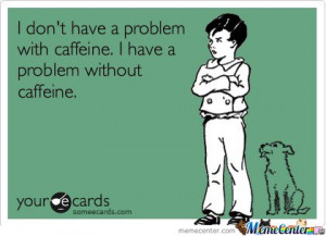 Caffeine changes the chemistry of your brain, blocking the action of a ...
