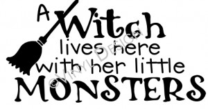 Witch lives here with her little MONSTERS