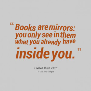 Quotes Picture: books are mirrors: you only see in them what you ...