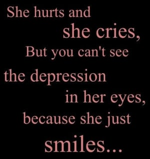 ... you can't see the depression in her eyes. Because she just smiles