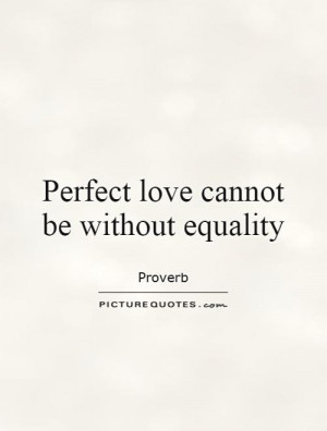 Equality Quotes Perfect Love Quotes Proverb Quotes