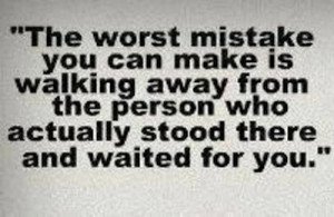 ... The Person Who Actually Stood There And Waited For You - Mistake Quote