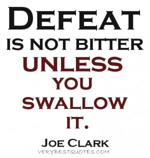Motivational picture quote ~ Defeat is not bitter unless you swallow ...
