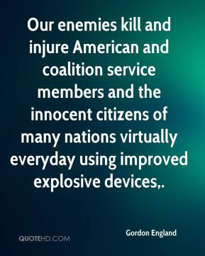 Our enemies kill and injure American and coalition service members and ...