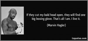 If they cut my bald head open, they will find one big boxing glove ...