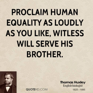 Proclaim human equality as loudly as you like, Witless will serve his ...