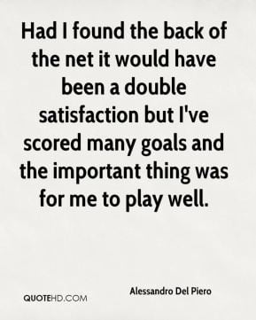 Alessandro Del Piero - Had I found the back of the net it would have ...