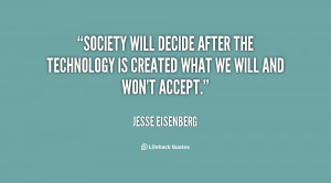 Society will decide after the technology is created what we will and ...