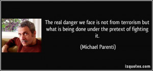 ... what is being done under the pretext of fighting it. - Michael Parenti