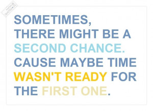 sometimes-there-might-be-a-second-chance-cause-maybe-time-wasnt-ready ...