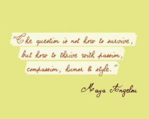 thriving, not just surviving: quote maya angelou {from a post on ...