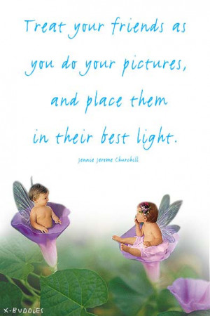 Treat your friends as your pictures and place them in their best light ...