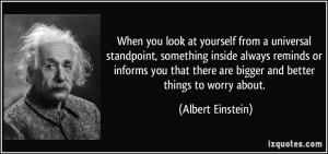 you look at yourself from a universal standpoint, something inside ...