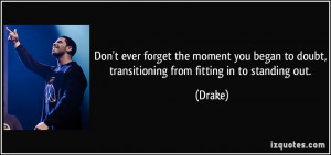 ... began to doubt, transitioning from fitting in to standing out. - Drake