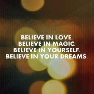 believe in love, believe in magic, believe in yourself, believe in ...
