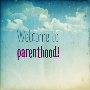 welcome to parenthood sit down make yourself at home this is a self ...