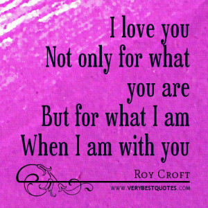 Famous love quotes: I love you Not only for what you are