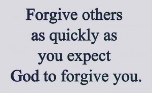 Forgiveness Quotes quickly expect forgive