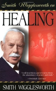 Smith Wigglesworth On Healing' by Smith Wigglesworth Whittaker House ...
