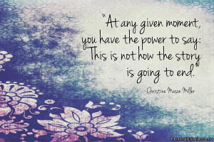 """Inspirational Quote: """"At any given moment, you have the power to say ..."""