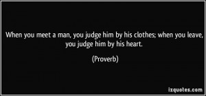 When you meet a man, you judge him by his clothes; when you leave, you ...