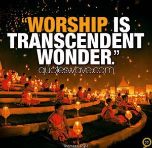 Worship is transcendent wonder.