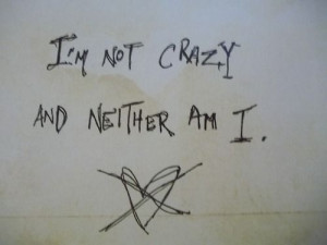 not crazy. And neither am I.