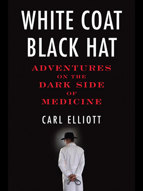 White Coat, Black Hat: Adventures on the Dark Side of Medicine book by ...