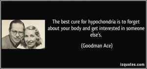 The best cure for hypochondria is to forget about your body and get ...