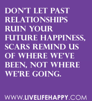 Don't let past relationships ruin your future happiness, scars ...