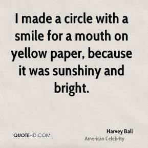 Harvey Ball - I made a circle with a smile for a mouth on yellow paper ...