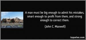 Man Must Be Big Enough John Maxwell Quotes