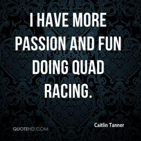caitlin-tanner-quote-i-have-more-passion-and-fun-doing-quad-racing.jpg