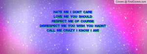 ME I DON'T CARELOVE ME YOU SHOULD RESPECT ME OF COURSEDISRESPECT ME ...