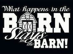 What happens in the barn... More