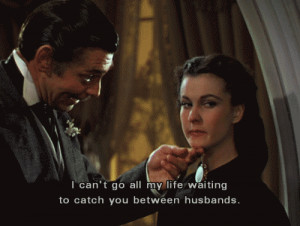 One of my favorite Gone With The Wind quotes.