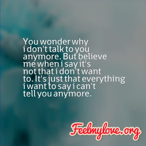 you wonder why i don t talk to you anymore but believe me