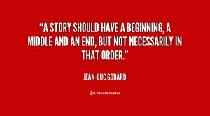 quote-Jean-Luc-Godard-a-story-should-have-a-beginning-a-1-107486.png