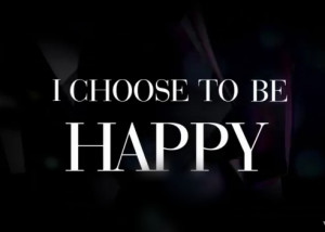 choose to be happy ~