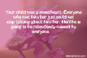Your child was a sweetheart. Everyone who met him/her just could not ...